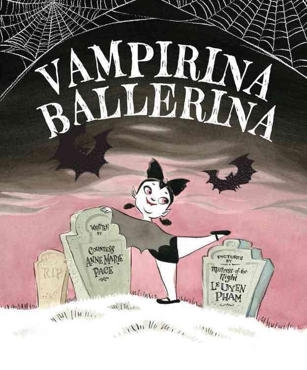 Vampirina Ballerina By Pace, Anne Marie/ Pham, Leuyen (ILT)